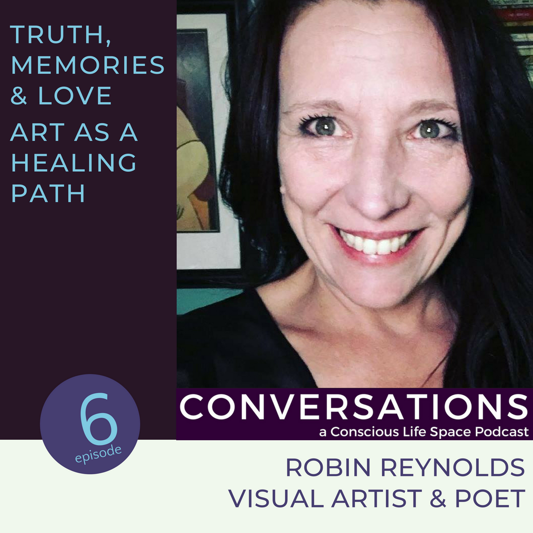 Truth Memories Love, A Path to Healing with Art, A Conversation with Artist & Poet Robin Reynolds