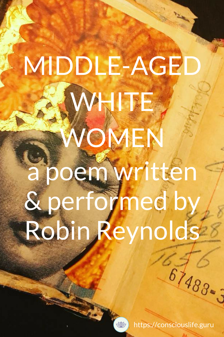 Middle-aged White Women a spoken word poem written and performed by Robin Reynolds