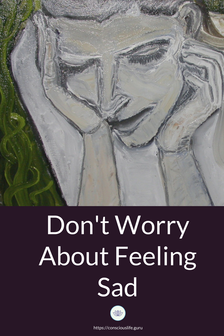 Don't Worry About Feeling Sad