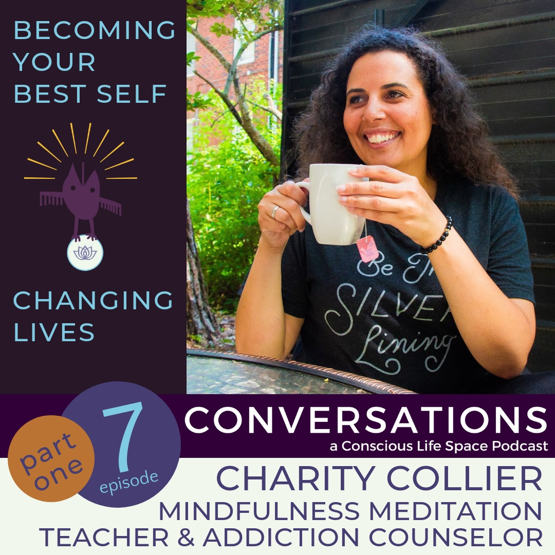 Changing Lives, Mindfulness and Becoming Your Best Self, a Conversation with Charity Collier