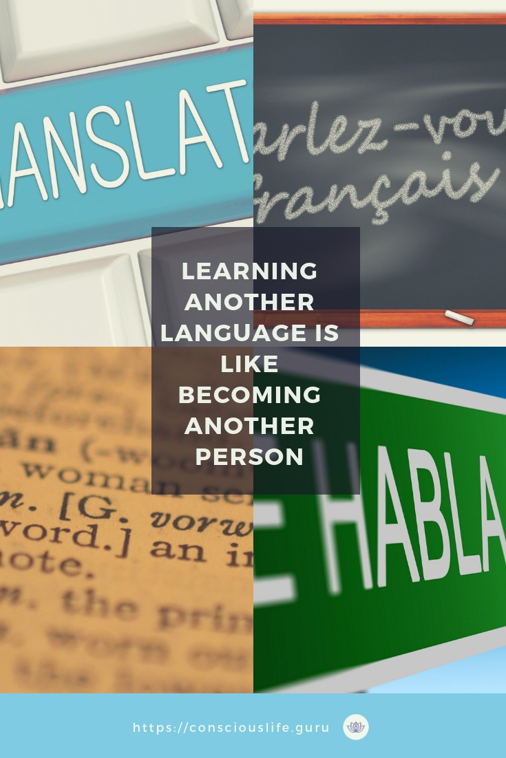 Learning another language is like becoming another person.