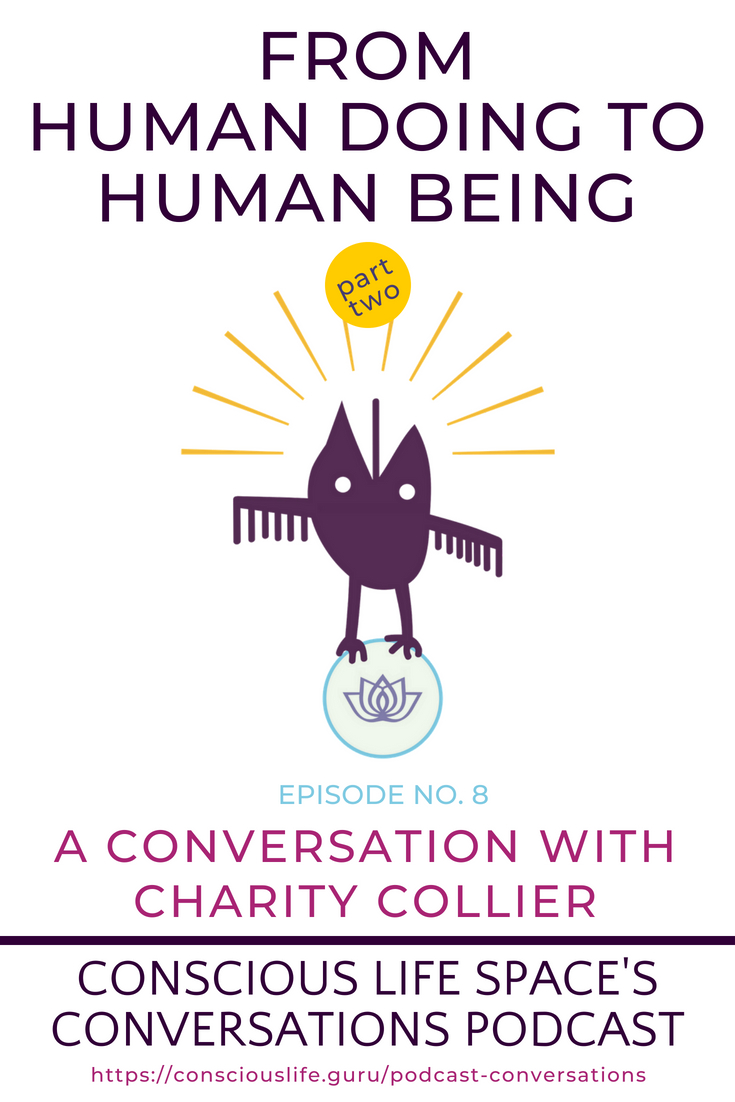 Conversations Episode 8 From Human Doing to Human Being - Charity Collier