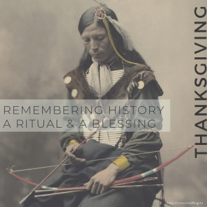 Remembering History, A Ritual and a Blessing: Thanksgiving Ritual Meaning