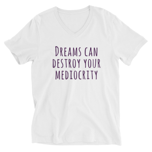 Conscious Life Space's Dreams Can Destroy Your Mediocrity Unisex V-Neck T-shirt
