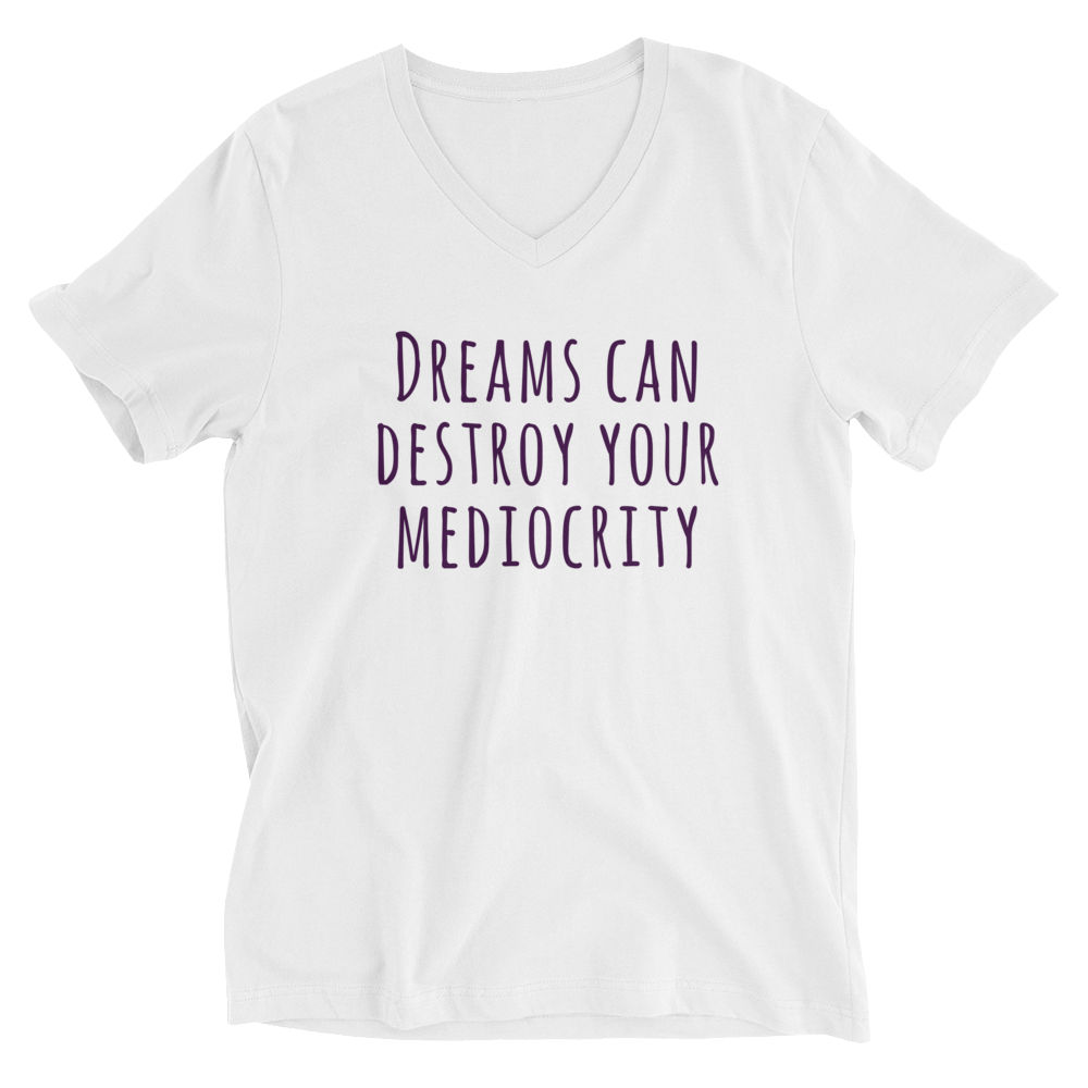 V-Neck T-Shirt Unisex Short Sleeve Dreams Can Destroy Your Mediocrity