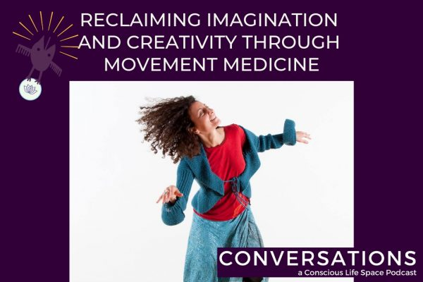 Laura Valenti Movement Medicin concious LIfe space's Conversations Podcast Interview Number Nine