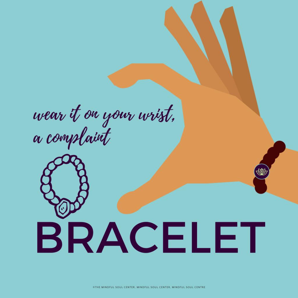 Gratitude exercises you can do today - the complaint bracelet - mindful soul center.